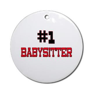 Number 1 BABYSITTER Ornament (Round) for $12.50