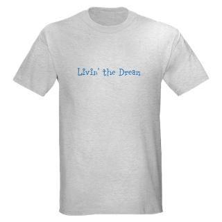 Living The Dream T Shirts  Living The Dream Shirts & Tees