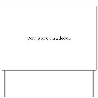 Dont Worry, Im a Doctor  Humor, Attitude, Rocking Tees