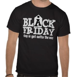 Black Friday Shop or Get Outta the Way T shirts