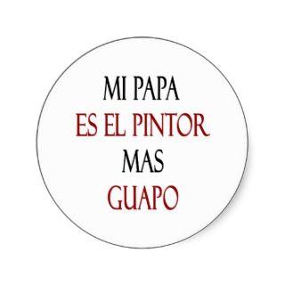Mi Papa Es El Pintor Mas Guapo Round Sticker