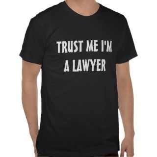 Trust Me Im a Lawyer T shirts. Funny Humorous Tee