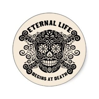 Eternal Life Begins at Death Round Stickers