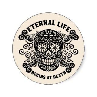 Eternal Life Begins at Death Round Stickers