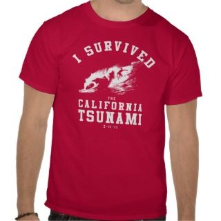SURVIVED THE CALIFORNIA TSUNAMI TEES
