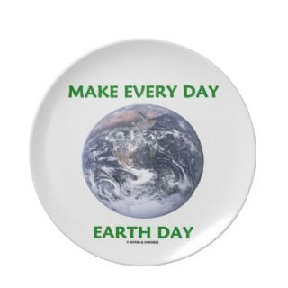 Make Every Day Earth Day (Blue Marble Earth) Dinner Plates