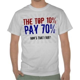 The Top 10 Percent Pay 70, Anti Occupy Wall Street Tee Shirt