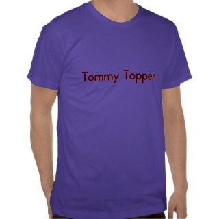 Tommy Topper Someone who always has a story to top T Shirts