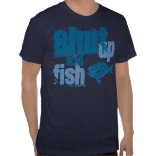 Shut Up and Fish   Funny Fishing Shirts