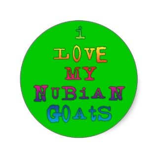 Love My Nubian Goats Round Stickers