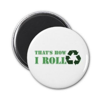 Thats How I Roll Recycle Design Refrigerator Magnets