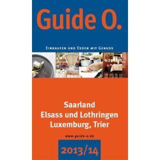 GuideO 2013/2014: Einkaufen und Essen mit Genuss. Saarland, Elsass und
