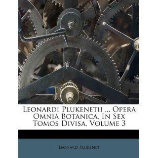 Leonardi PlukenetiiOpera Omnia Botanica, in Sex Tomos Divisa