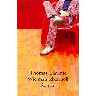Wie man leben soll Roman Thomas Glavinic Bücher