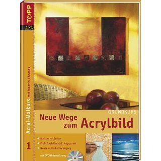 Neue Wege zum Acrylbild. Acryl Malkurs 01 Grundkurs mit DVD Malkurs