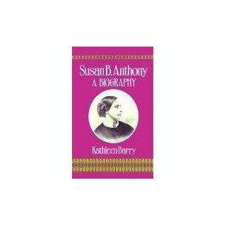 Susan B. Anthony A Biography of a Singular Feminist