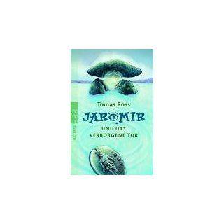 Jaromir und das verborgene Tor. Tomas Ross Bücher