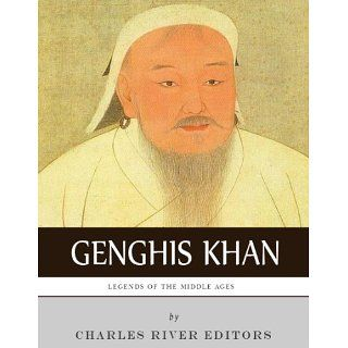 Legends of the Middle Ages: The Life and Legacy of Genghis Khan eBook