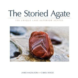 The Storied Agate 100 Unique Lake Superior Agates James