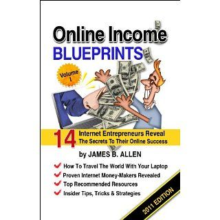 Online Income Blueprints Vol. 1: 14 Internet Entreprens Reveal The