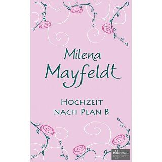 Hochzeit nach Plan B eBook: Milena Mayfeldt: Kindle Shop