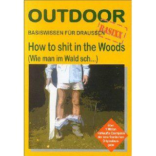 How to shit in the Woods. Wie man im Wald schBasiswissen für