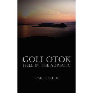 Goli Otok   Hell in the Adriatic: Josip Zoretic: Englische