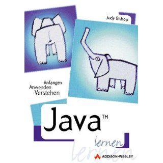 Java lernen . Anfangen, anwenden, verstehen Judy Bishop