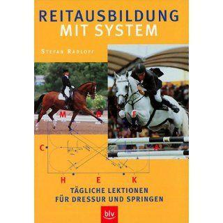 Reitausbildung mit System Tägliche Lektionen für Dressur und