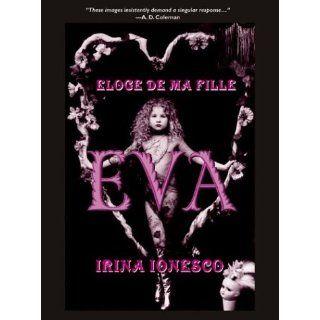 Eva: Eloge de Ma Fille: Irina Ionesco, A. D. Coleman