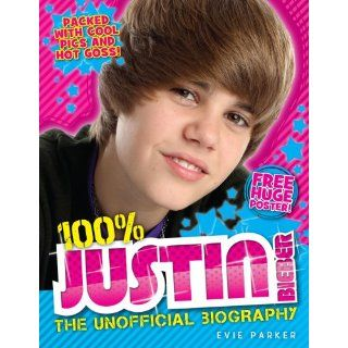 100% Justin Bieber The Unofficial Biography Evie Parker