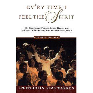 Evry Time I Feel the Spirit 101 Best Loved Psalms, Gospel Hymns