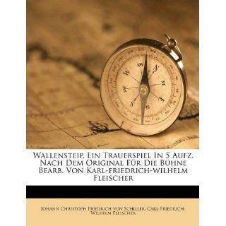 Wallensteip, Ein Trauerspiel in 5 Aufz. Nach Dem Original Fur Die B