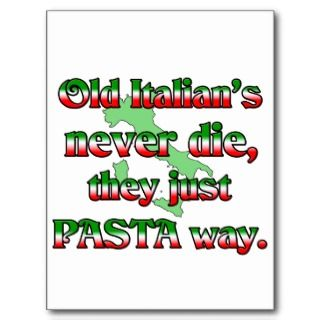 Old Italians Never Die, They Just Pasta Way Post Cards