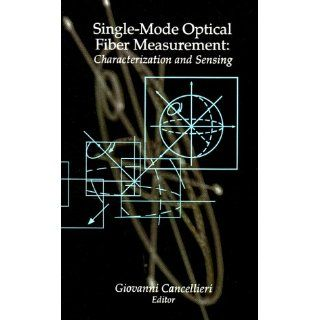Single Mode Optical Fiber Measurement Characterization and Sensing