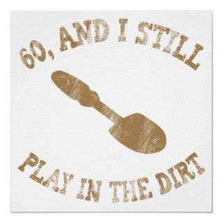 birthday gag gift for men and women who still play in the dirt