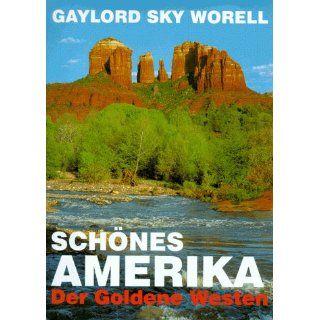 Schönes Amerika. Der Goldene Westen Gaylord S. Worell