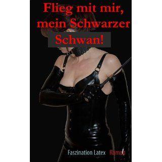 Flieg mit mir, mein Schwarzer Schwan! Faszination Latex eBook Edyta