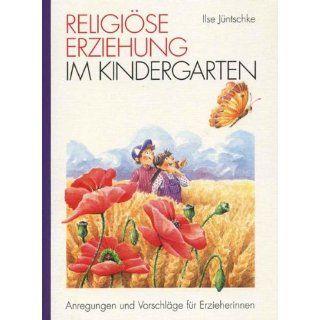Religiöse Erziehung im Kindergarten: Anregungen und Vorschläge für