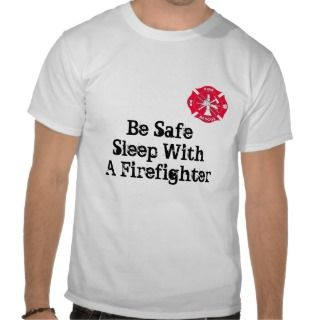 Be Safe Sleep With a Firefighter Tee Shirt