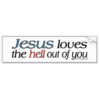 Jesus Loves The Hell Out Of You Bumper Stickers