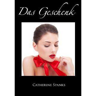 Das Geschenk   erotische SM Geschichte eBook: Catherine Spanks: