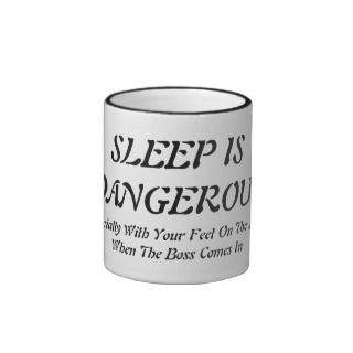 Sleep Is Dangerous Coffee Mug
