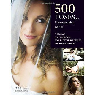 500 Poses for Photographing Brides A Visual Sourcebook for