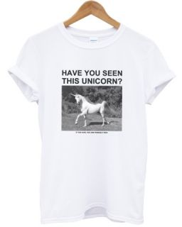 HAVE YOU SEEN THIS UNICORN DOPE HIGH SWAG HIPSTER TOP T SHIRT MEN GIRL