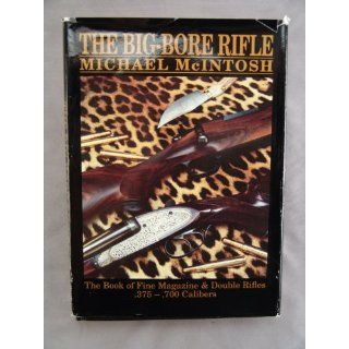 Big Bore Rifle The Book of Fine Magazine and Double Rifles, .375 .700