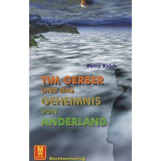 Tim Gerber und das Geheimnis von Anderland Petra Kelch
