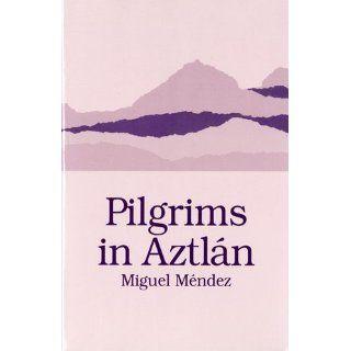 Pilgrims in Aztlan (Chicano Classics): Miguel Mendez, David