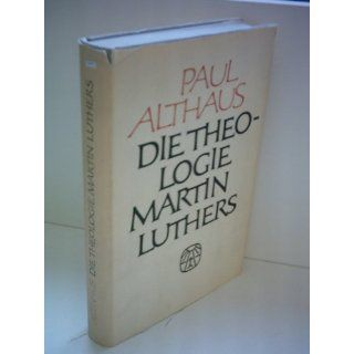 Die Theologie Martin Luthers Paul Althaus Bücher