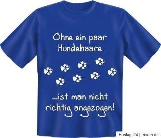 Fun Shirt Ohne ein paar Hundehaare,T Shirt Spruch
